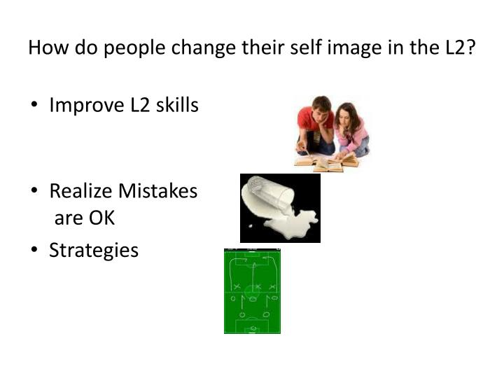 How do people change their self image in the L2?
