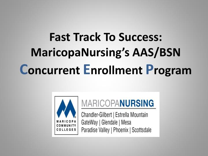 Fast track to success maricopanursing s aas bsn c oncurrent e nrollment p rogram