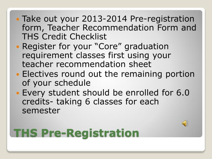 Take out your 2013-2014 Pre-registration form, Teacher Recommendation Form and THS Credit Checklist