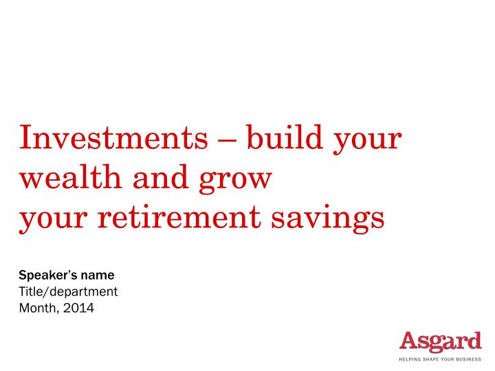 Investments build your wealth and grow your retirement savings