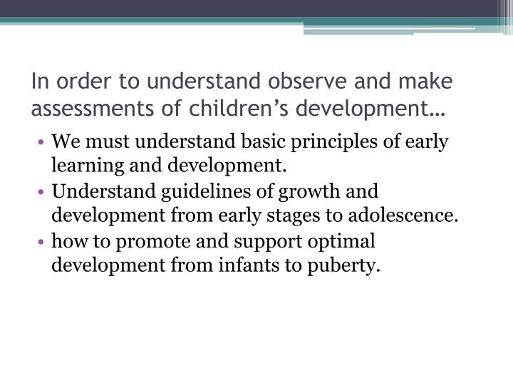 In order to understand observe and make assessments of children's development…