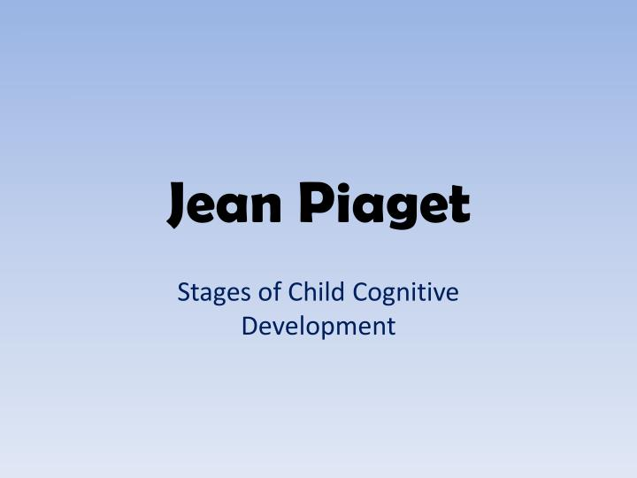 piaget s main tenet the child actively seeks knowledge Despite all of the children having identified maynard previously as a cat, now most 3-year-olds said there are several main types of theories of child development stage theories, such as piaget's for example, development of depth perception, the ability to actively perceive the distance from oneself.