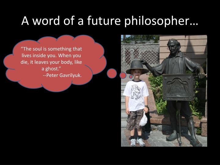 A word of a future philosopher…