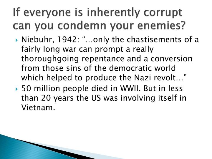 If everyone is inherently corrupt can you condemn your enemies?