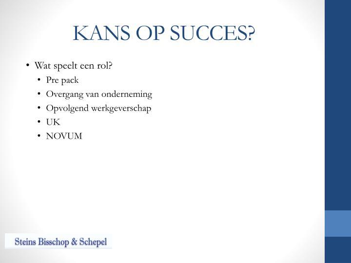 KANS OP SUCCES?