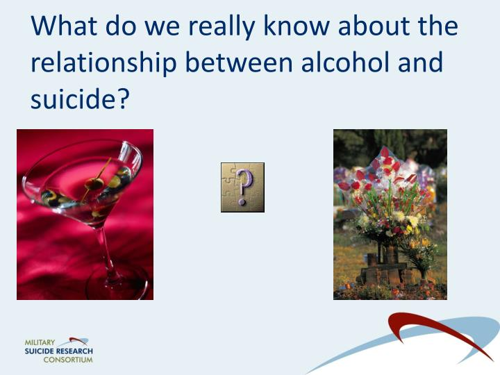 What do we really know about the relationship between alcohol and suicide?