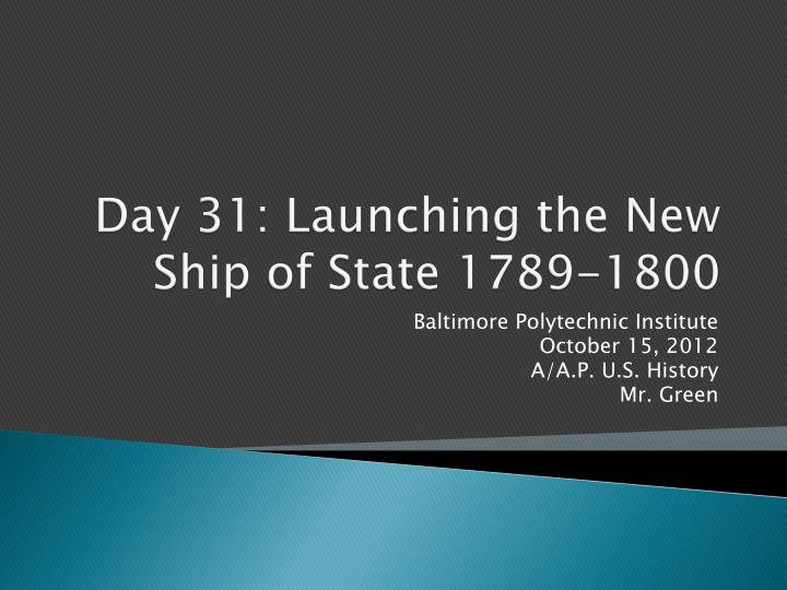 Day 31 launching the new ship of state 1789 1800
