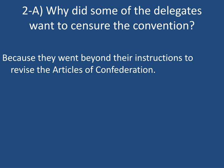 2-A) Why did some of the delegates want to censure the convention?