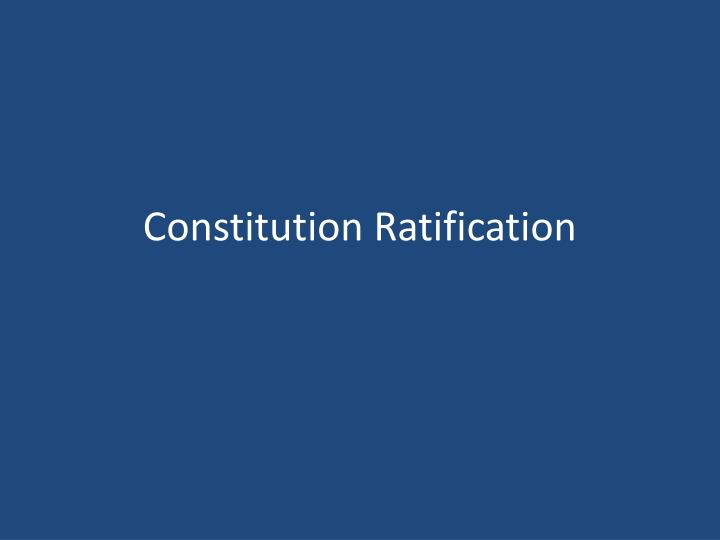 Constitution ratification