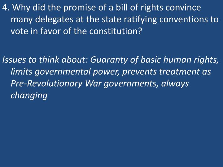 4. Why did the promise of a bill of rights convince many delegates at the state ratifying conventions to vote in favor of the constitution?