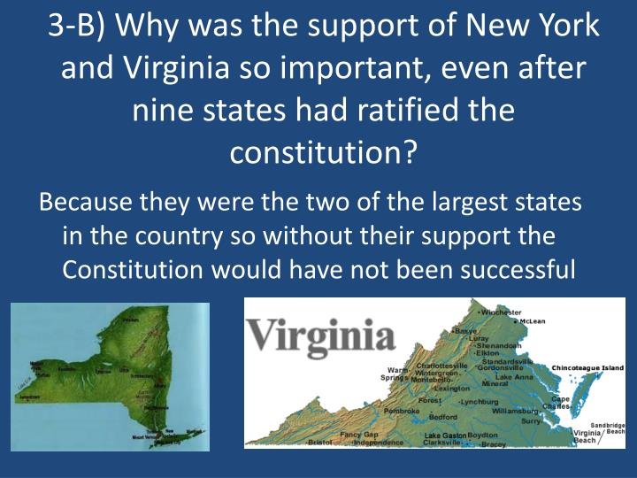 3-B) Why was the support of New York and Virginia so important, even after nine states had ratified the constitution?