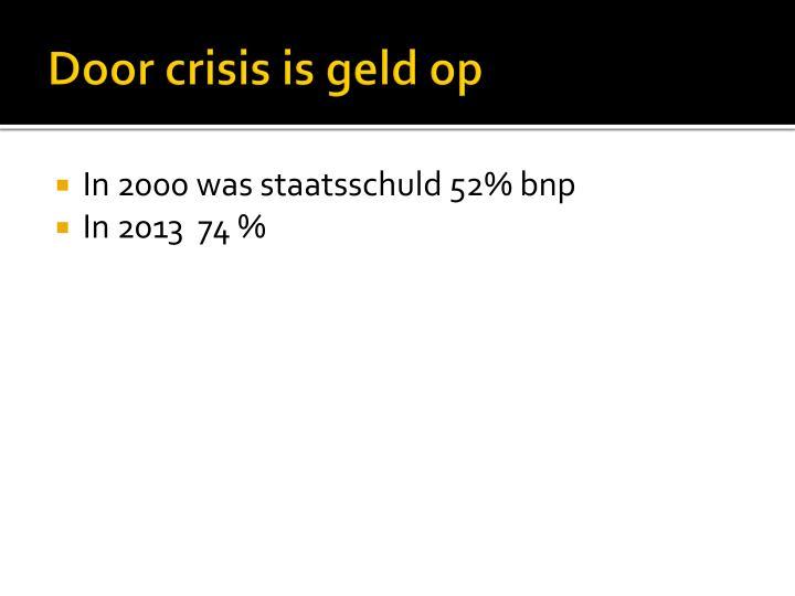 Door crisis is geld op