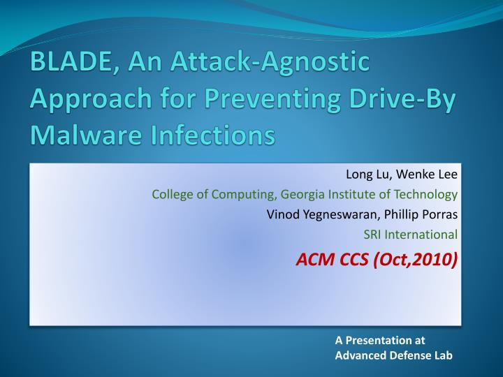 Blade an attack agnostic approach for preventing drive by malware infections