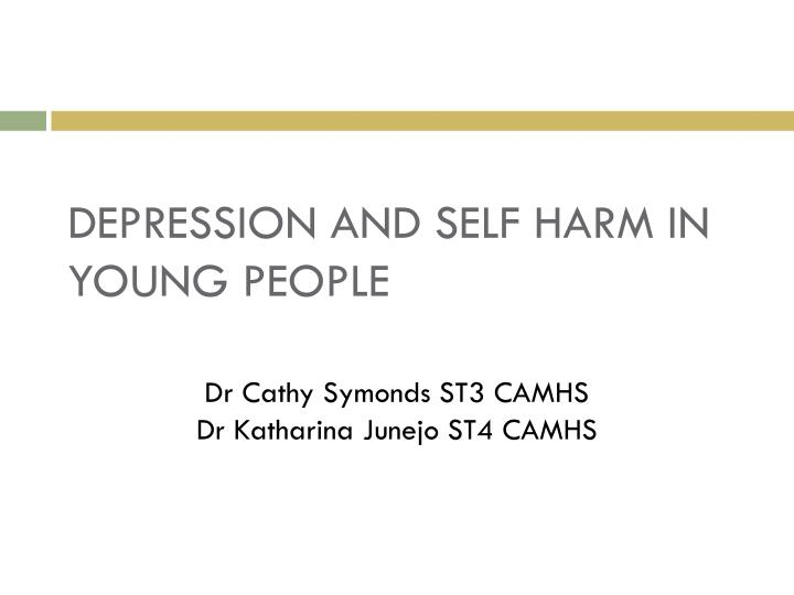 DEPRESSION AND SELF HARM IN YOUNG PEOPLE
