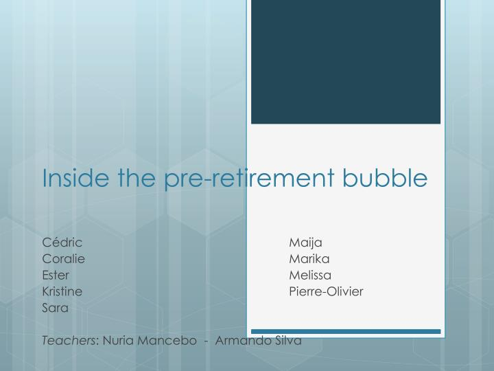 Inside the pre retirement bubble