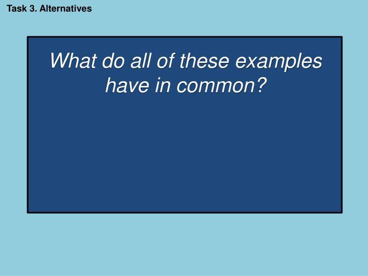Task 3. Alternatives