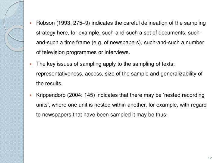 Robson (1993: 275–9) indicates the careful delineation of the sampling strategy here, for example, such-and-such a set of documents, such-and-such a time frame (e.g. of newspapers), such-and-such a number of television