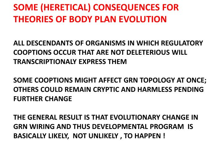SOME (HERETICAL) CONSEQUENCES FOR THEORIES OF BODY PLAN EVOLUTION