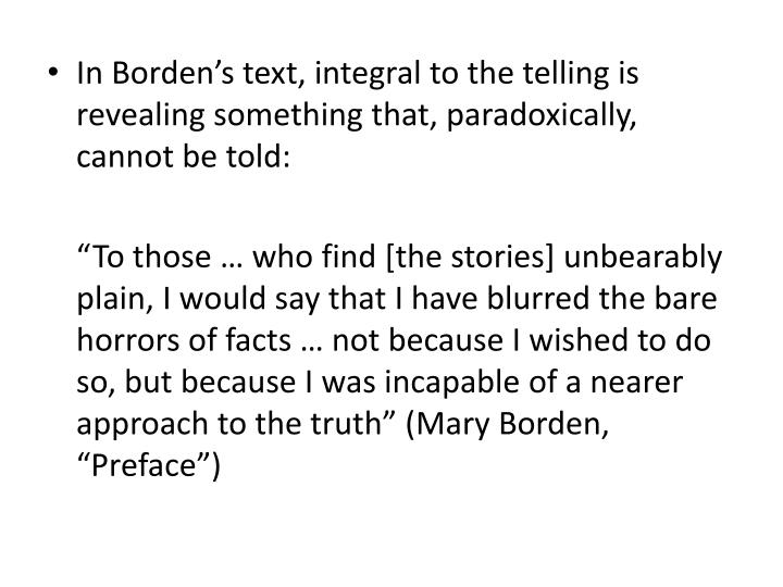 In Borden's text, integral to the telling is revealing something that, paradoxically, cannot be told: