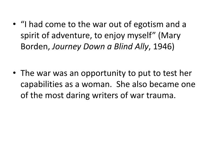 """I had come to the war out of egotism and a spirit of adventure, to enjoy myself"" (Mary Borden,"