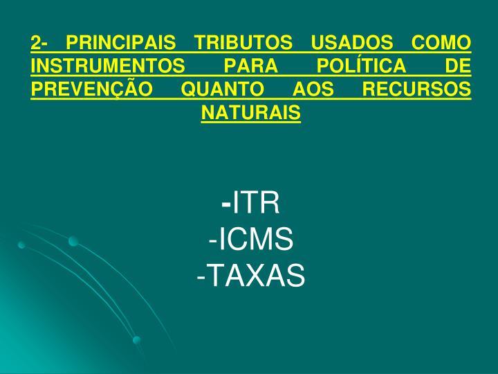 2- PRINCIPAIS TRIBUTOS USADOS COMO INSTRUMENTOS PARA POLÍTICA DE PREVENÇÃO QUANTO AOS RECURSOS NATURAIS