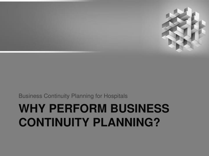 Why perform business continuity planning
