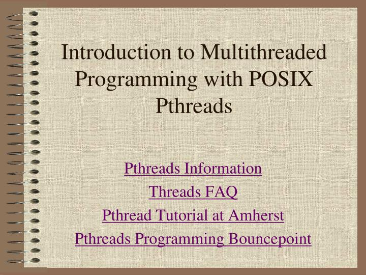 Introduction to multithreaded programming with posix pthreads