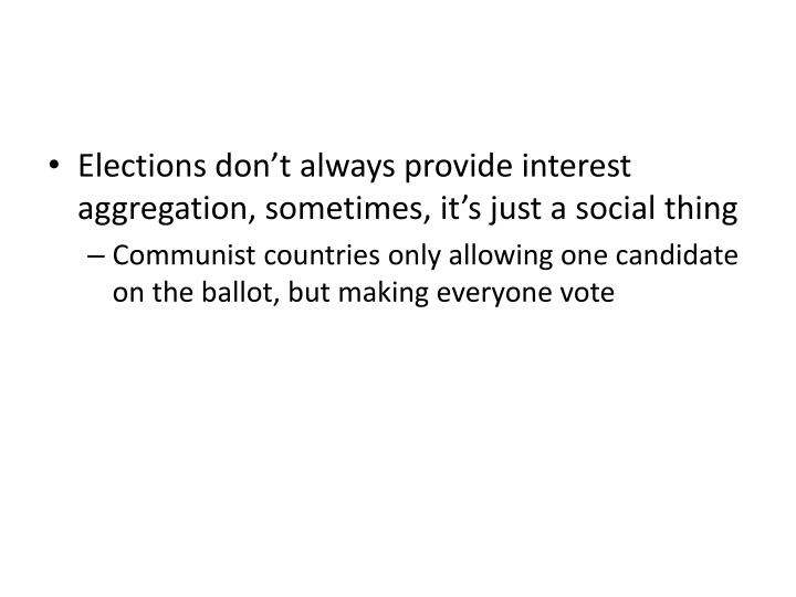 Elections don't always provide interest aggregation, sometimes, it's just a social thing