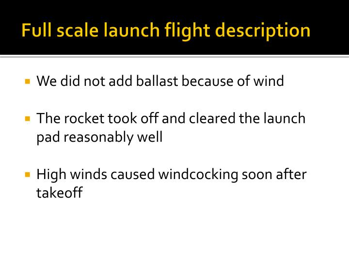 Full scale launch flight description