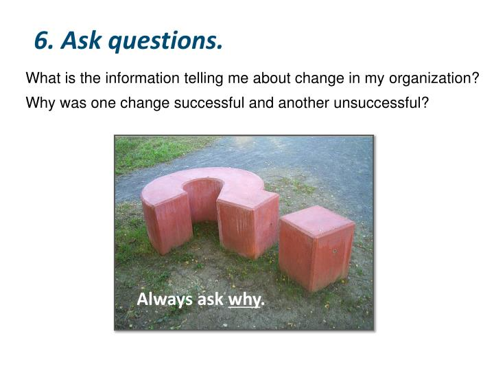 6. Ask questions.