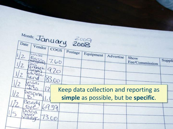 Keep data collection and reporting as