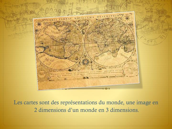 Les cartes sont des représentations du monde, une image en