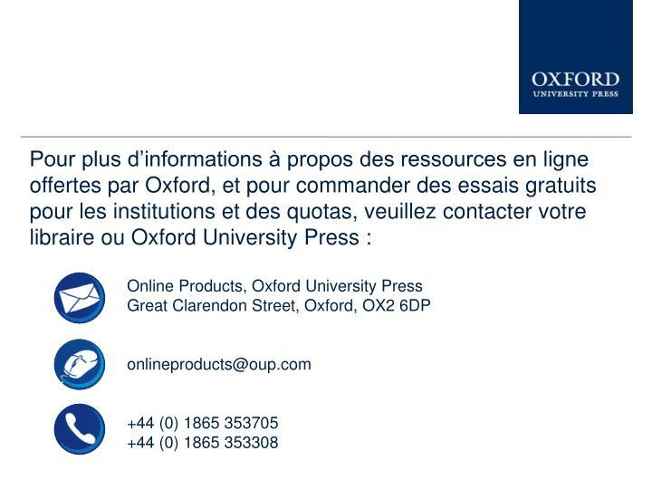 Pour plus d'informations à propos des ressources en ligne offertes par Oxford, et pour commander des essais gratuits pour les institutions et des quotas, veuillez contacter votre libraire ou Oxford
