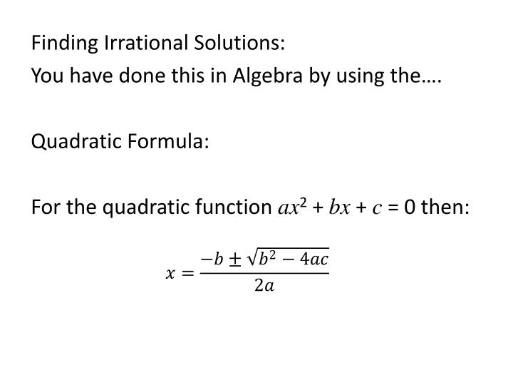 Finding Irrational Solutions:
