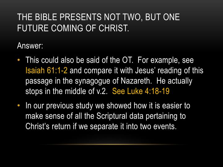 The Bible presents not two, but one future coming of Christ.