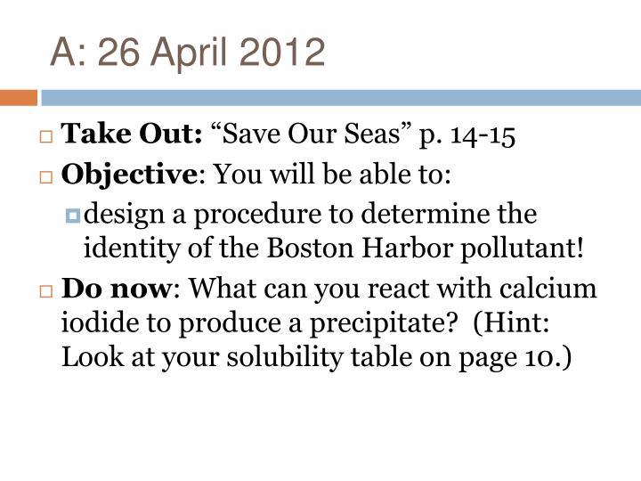 A: 26 April 2012