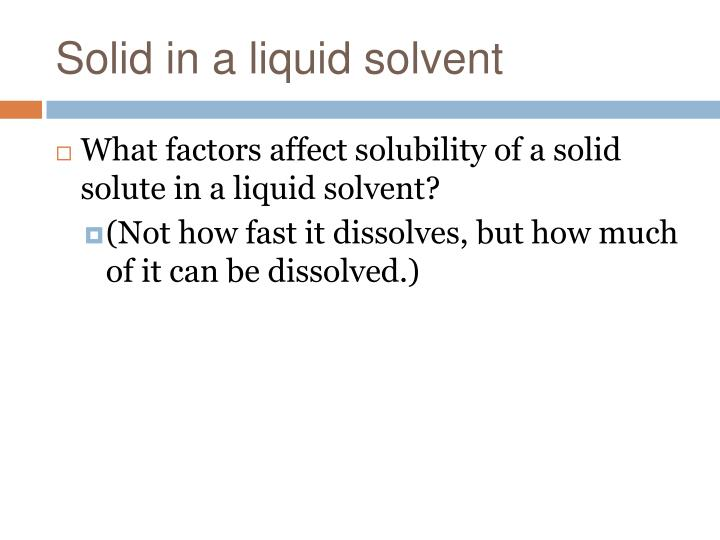 Solid in a liquid solvent