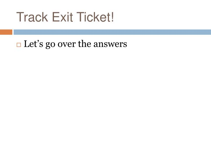 Track Exit Ticket!