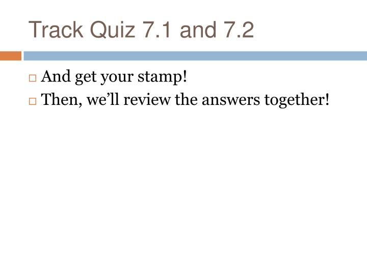 Track Quiz 7.1 and 7.2