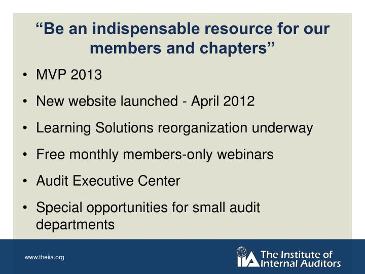 Be an indispensable resource for our members and chapters