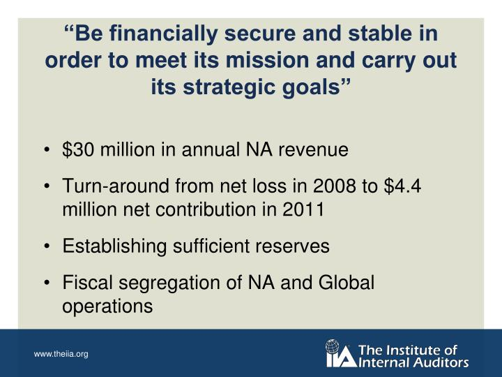"""Be financially secure and stable in order to meet its mission and carry out its strategic goals"""