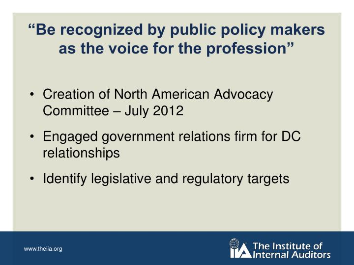 """Be recognized by public policy makers as the voice for the profession"""