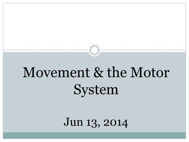 Movement the motor system jun 13 2014