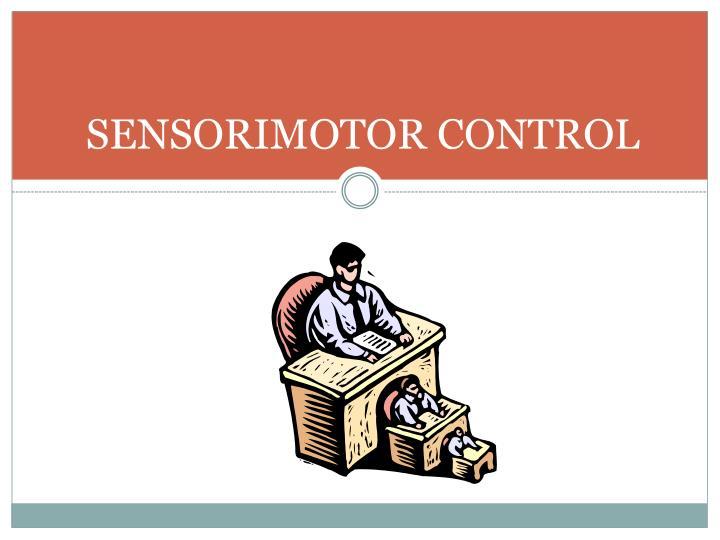 SENSORIMOTOR CONTROL