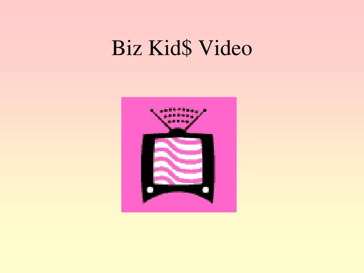 Biz Kid$ Video