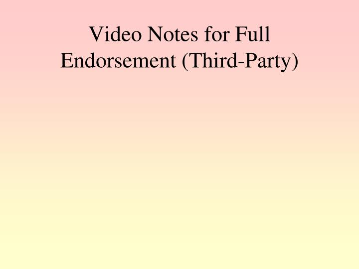 Video Notes for Full Endorsement (Third-Party)