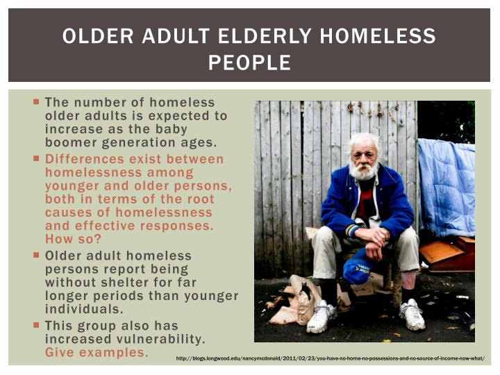 elderly homelessness Life, liberty & the pursuit of happiness elderly homelessness gina althoff basic needs of life: food, water, shelter what characteristics come to mind when.