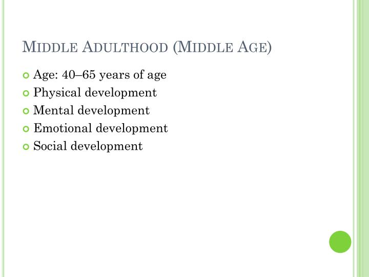 middle adulthood 1 Emotional & social development in middle adulthood the sandwich generation a generation of people who are caring for their aging parents while supporting their own children.