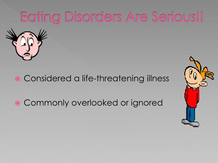 Eating Disorders Are Serious!!