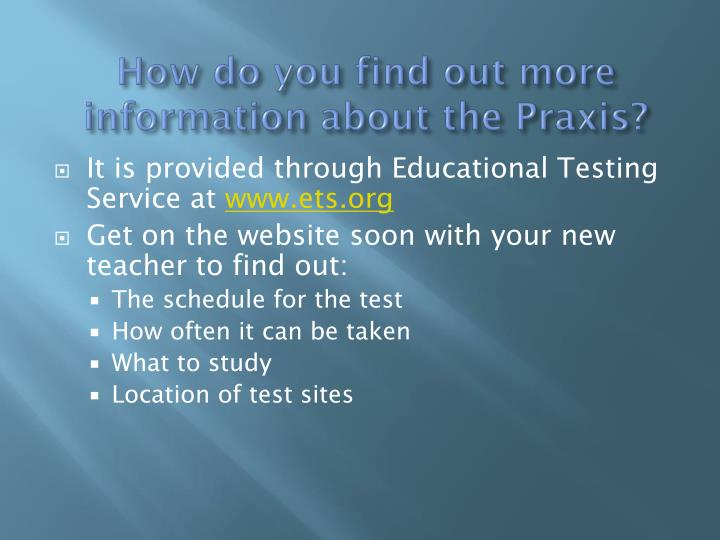 How do you find out more information about the Praxis?